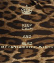 KEEP CALM AND READ MY FANTABULOUS WORLD - Personalised Poster large