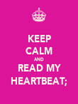 KEEP CALM AND READ MY HEARTBEAT; - Personalised Poster large