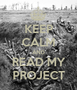 KEEP CALM AND READ MY PROJECT - Personalised Poster large