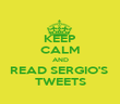 KEEP CALM AND READ SERGIO'S  TWEETS - Personalised Poster large