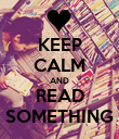 KEEP CALM AND READ SOMETHING - Personalised Poster large