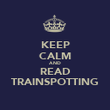 KEEP CALM AND READ TRAINSPOTTING - Personalised Poster large