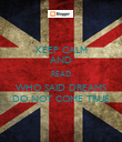 KEEP CALM AND READ WHO SAID DREAMS DO NOT COME TRUE - Personalised Poster large