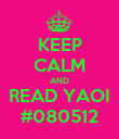 KEEP CALM AND READ YAOI #080512 - Personalised Poster large