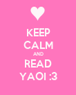 KEEP CALM AND READ YAOI :3 - Personalised Poster large