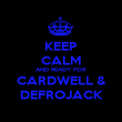 KEEP CALM AND READY FOR CARDWELL & DEFROJACK - Personalised Poster large