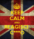 KEEP CALM AND REAGISCI  C***O - Personalised Poster large