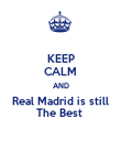 KEEP CALM AND Real Madrid is still The Best  - Personalised Poster large