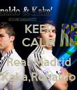 KEEP CALM AND Real Madrid Kaka,Ronaldo - Personalised Poster large