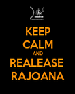 KEEP CALM AND REALEASE  RAJOANA - Personalised Poster large