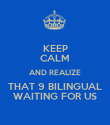 KEEP CALM AND REALIZE THAT 9 BILINGUAL WAITING FOR US - Personalised Poster large