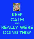 KEEP CALM AND REALLY WE'RE DOING THIS? - Personalised Poster large