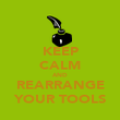 KEEP CALM AND REARRANGE YOUR TOOLS - Personalised Poster large