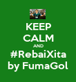 KEEP CALM AND #RebaiXita by FumaGol - Personalised Poster large