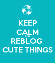 KEEP CALM AND REBLOG  CUTE THINGS - Personalised Poster large