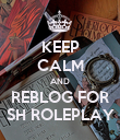 KEEP CALM AND REBLOG FOR SH ROLEPLAY - Personalised Poster large