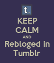 KEEP CALM AND Rebloged in Tumblr - Personalised Poster large