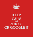 KEEP CALM AND REBOOT OR GOOGLE IT - Personalised Poster large