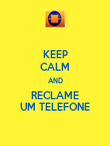 KEEP CALM AND RECLAME UM TELEFONE - Personalised Poster large