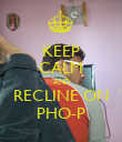 KEEP CALM AND RECLINE ON PHO-P - Personalised Poster large