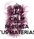 KEEP CALM AND RECURSA TUS MATERIAS - Personalised Poster large