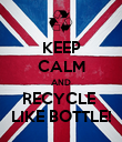 KEEP CALM AND RECYCLE  LIKE BOTTLE! - Personalised Poster large