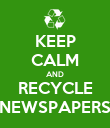 KEEP CALM AND RECYCLE NEWSPAPERS - Personalised Poster large