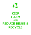 KEEP CALM AND REDUCE, REUSE & RECYCLE - Personalised Poster large