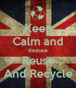 Keep Calm and Reduse Reuse And Recycle - Personalised Poster large