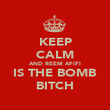 KEEP CALM AND REEM AFIFI IS THE BOMB BITCH - Personalised Poster large