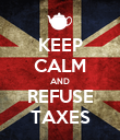KEEP CALM AND REFUSE TAXES - Personalised Poster large
