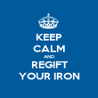KEEP CALM AND REGIFT YOUR IRON - Personalised Poster large