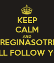KEEP CALM AND @REGINASOTRES WILL FOLLOW YOU - Personalised Poster large