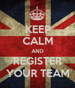 KEEP CALM AND REGISTER YOUR TEAM - Personalised Poster large