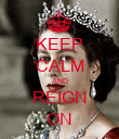 KEEP CALM AND REIGN ON - Personalised Poster large