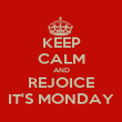 KEEP CALM AND REJOICE IT'S MONDAY - Personalised Poster large