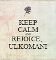 KEEP CALM AND REJOICE,  ULKOMANI - Personalised Poster large