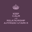 KEEP CALM AND RELATIONSHIP A.FITRIZKI UTAMI R - Personalised Poster large