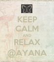 KEEP CALM AND RELAX @AYANA - Personalised Poster large