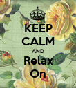 KEEP CALM AND Relax On - Personalised Poster large
