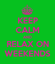 KEEP CALM AND RELAX ON WEEKENDS - Personalised Poster large