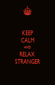 KEEP CALM AND RELAX  STRANGER - Personalised Poster large