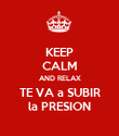 KEEP CALM AND RELAX TE VA a SUBIR la PRESION - Personalised Poster large