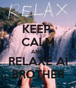 KEEP  CALM AND  RELAXE AÍ BROTHER - Personalised Poster large