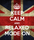 KEEP CALM AND RELAXED MODE ON - Personalised Poster large