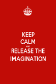 KEEP CALM AND RELEASE THE IMAGINATION - Personalised Poster large
