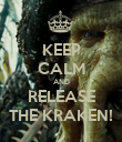 KEEP CALM AND RELEASE THE KRAKEN! - Personalised Poster large