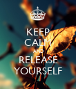KEEP CALM AND RELEASE YOURSELF - Personalised Poster large