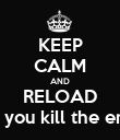 KEEP CALM AND RELOAD after you kill the enemy - Personalised Poster large