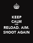 KEEP CALM AND RELOAD. AIM. SHOOT AGAIN - Personalised Poster large
